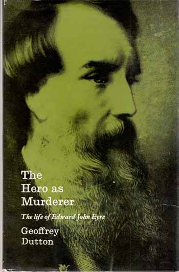Image for The Hero as Murderer.  The life of Edward John Eyre Australian Explorer and Governor of Jamaica 1815-1901