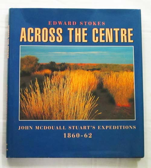 Across The Centre.  John McDouall Stuart's Expeditions 1860-62 [Signed by author]