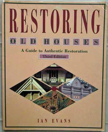Image for Restoring Old Houses.  A Guide to Authentic Restoration. Third Edition.