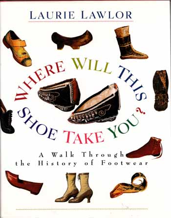 Image for Where Will This Shoe Take You?: A Walk Through the History of Footwear