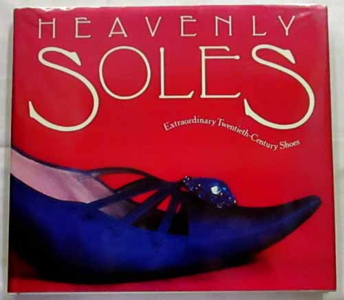 Image for Heavenly Soles Extraordinary Twentieth-Century Shoes