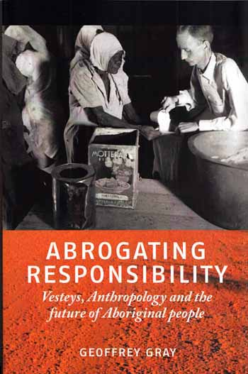 Image for Abrogating Responsibility Vesteys, Anthropology and the future of Aboriginal People