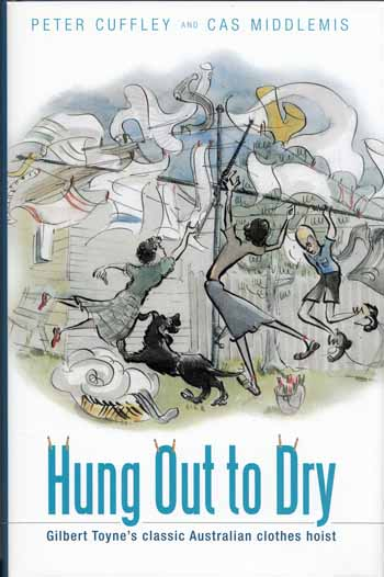 Image for Hung Out to Dry. Gilbert Toyne's Classic Australian Clothes Hoist