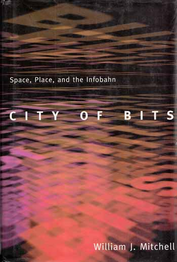 Image for City of Bits. Space, Place, and the Infobahn