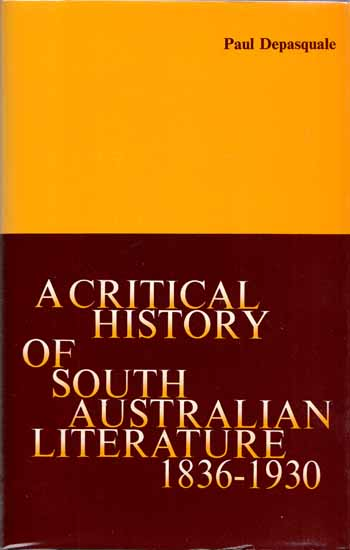 Image for A Critical History of South Australian Literature 1836-1930 with subjectively annotated Bibliographies [Signed by Author]