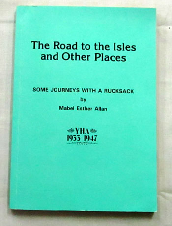 Image for The Road To The Isles And Other Places. Some Journeys With A Rucksack YHA 1933 1947 [Signed by Author]