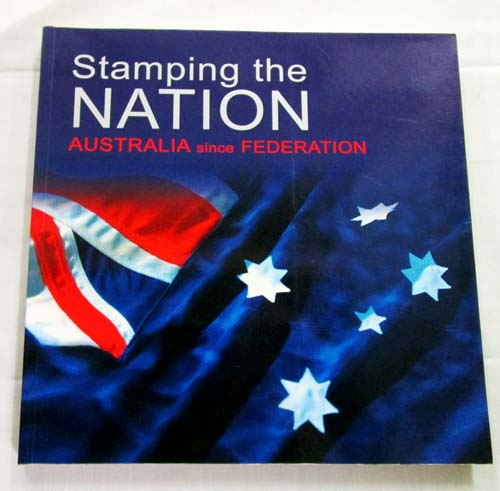 Image for Stamping the Nation. Australia Since Federation.