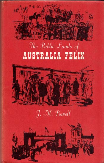 Image for The Public Lands of Australia Felix. Settlement and Land Appraisal in Victoria 1834-91 With Special Reference To The Western Plains