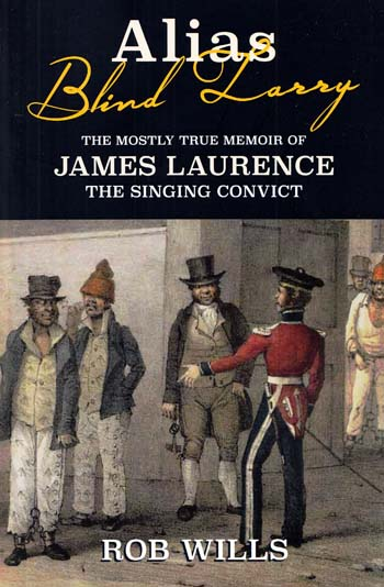 Image for Alias Blind Larry The Mostly True Memoir of James Laurence The Singing Convict