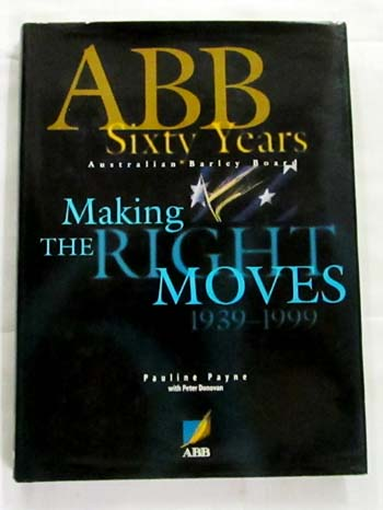 Image for The Australian Barley Board Making the Right Moves 1939-1999