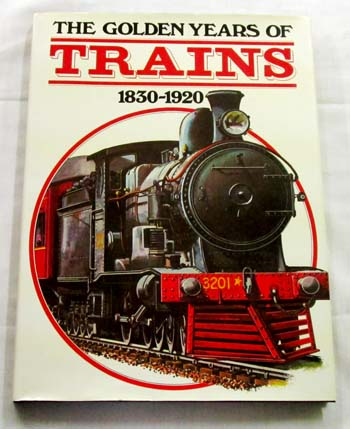 Image for The Golden Years of Trains 1830-1920
