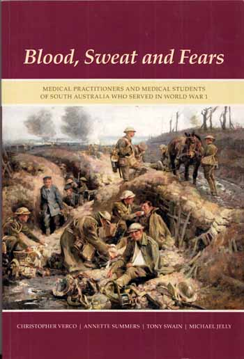 Image for Blood, Sweat and Fears.  Medical Practitioners and Medical Students of South Australia Who Served in World War 1