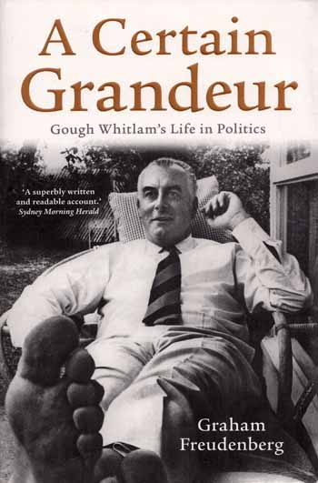 Image for A Certain Grandeur.  Gough Whitlam's Life in Politics