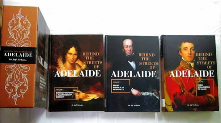 Image for Behind the Streets of Adelaide [3 volume set in slipcase]. Volume 1 Born of Reform A Pantheon of Dissent;  Volume 2: From Rundle to Morphett; Volume 3: From Wellington to Mann.