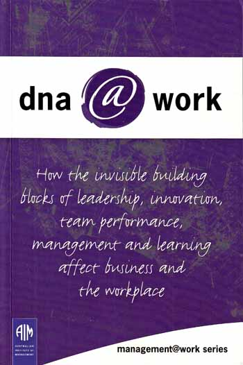 Image for DNA @ Work (Management@work series) How the Invisible Buiilding Blocks of Leadership, Innovation, Team Performance, Management and Learning Affect Business and the Workplace