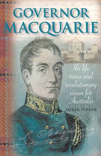 Image for Governor Macquarie.  His life, times and revolutionary vision for Australia
