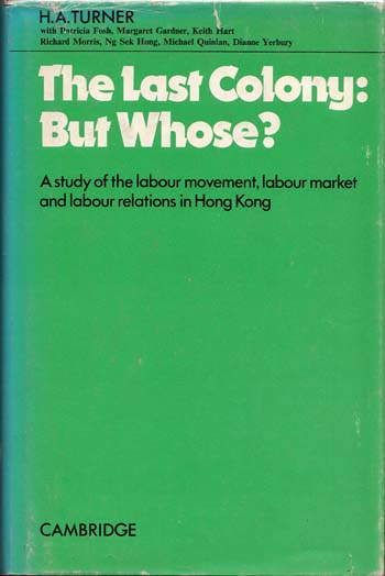 Image for The Last Colony: But Whose?  A study of the labour movement, labour market and labour relations in Hong Kong