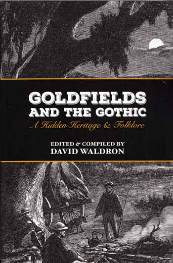 Image for Goldfields and the Gothic A Hidden Heritage & Folklore