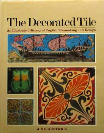 Image for The Decorated Tile. An Illustrated History of English Tile-making and Design.