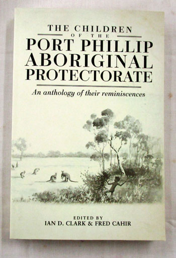 Image for The Children of the Port Phillip Aboriginal Protectorate An Anthology of their Reminiscences