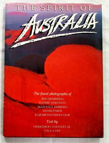 Image for THE SPIRIT OF AUSTRALIA. The finest photographs of Reg Morrison, Kathie Atkinson, Jean-Paul Ferrero, David Parer and Elizabeth Parer-Cook.