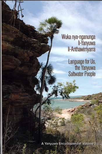 Image for Wuka nya-nganunga li-Yanyuwa li-Anthawirriyarra. Language for Us, The Yanyuwa Saltwater People. A Yanyuwa Encyclopaedia: Volume 1