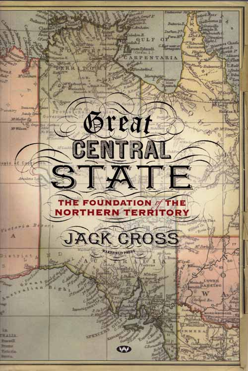 Image for The Great Central State.  The Foundation of The Northern Territory