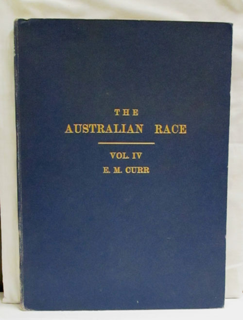 Image for The Australian Race: Its Origin, Languages, Customs, Place of Landing in Australia, and The Routes By Which It Spread Ieself Over Than Continent [Volume IV only]