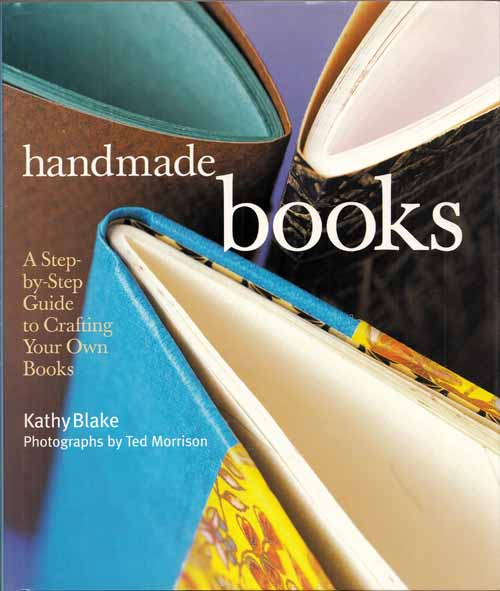 Image for Handmade Books A Step-by-Step Guide to Crafting Your Own Books