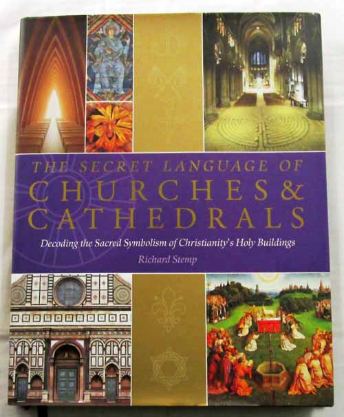 Image for The Secret Language of Churches & Cathedrals.  Decoding the Sacred Symbolism of Christianity's Holy Building.