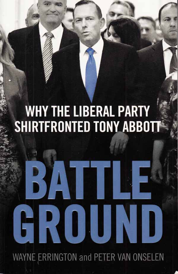 Image for Battle Ground. Why the Liberal Party Shirtfronted Tony Abbott