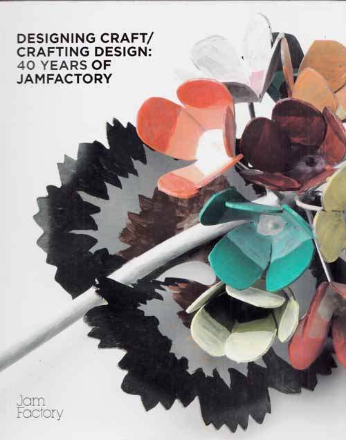 Image for Designing Craft/Crafting Design: 40 Years of Jamfactory.