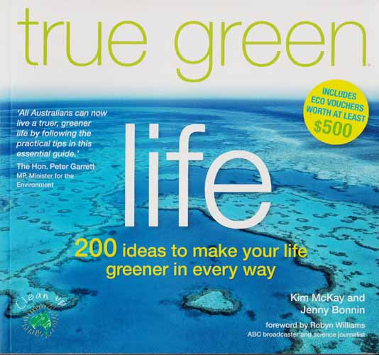 Image for True Green Life.  200 ideas to make your life greener in every way.