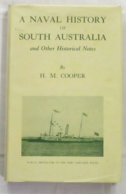 Image for A Naval History of South Australia and Other Historical Notes [Signed copy]