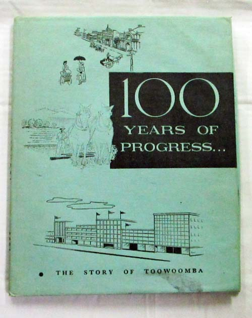 Image for 100 years of Progress. The Story of Toowoomba