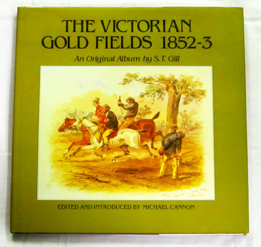 Image for The Victorian Gold Fields 1852-3 An Original Album by S.T. Gill