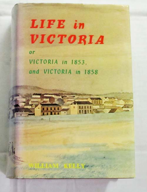 Image for Life in Victoria or Victoria in 1853, and Victoria in 1858. Showing the march of improvement made by the colony within those periods, in town and country, cities and the diggings