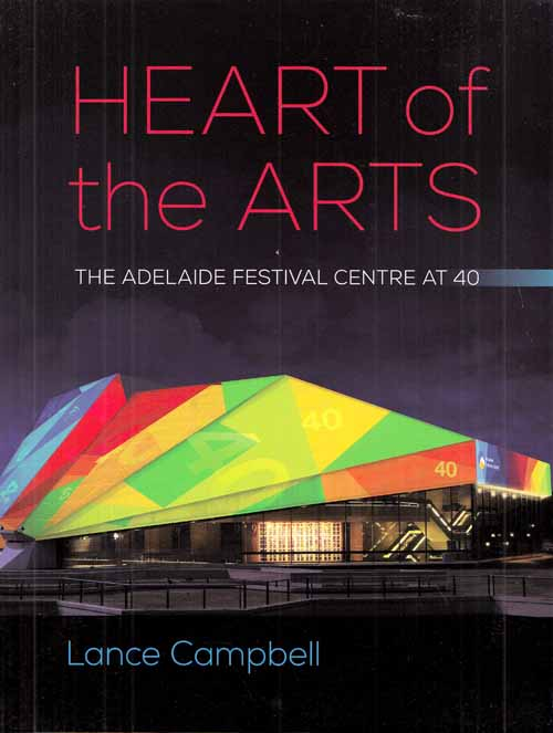 Image for Heart of the Arts. The Adelaide Festival Centre at 40