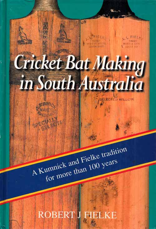Image for Cricket Bat Making in South Australia : A Kumnick and Fielke Tradition for More Than 100 Years (Signed by Author)