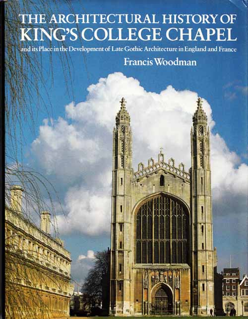 Image for The Architectural History of King's College Chapel and its Place in the Development of Late Gothic Architecture in England and France