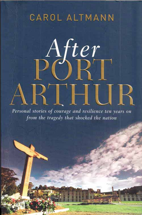 Image for After Port Arthur.  Personal stories of courage and resilience ten years on from the tragedy that shocked the nation