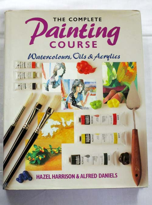 Image for The Complete Painting Course Watercolours, Oils and Acrylics