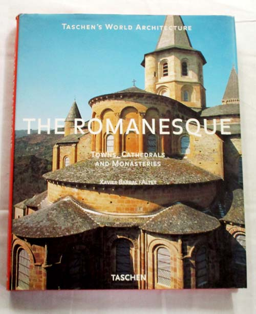 Image for The Romanesque Towns, Cathedrals and Monasteries (Taschen World Architecture)