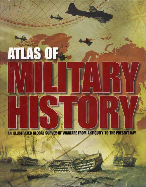 Image for Atlas of Military History.  An Illustrated Global Survey of Warfare from Antiquity to the Present Day