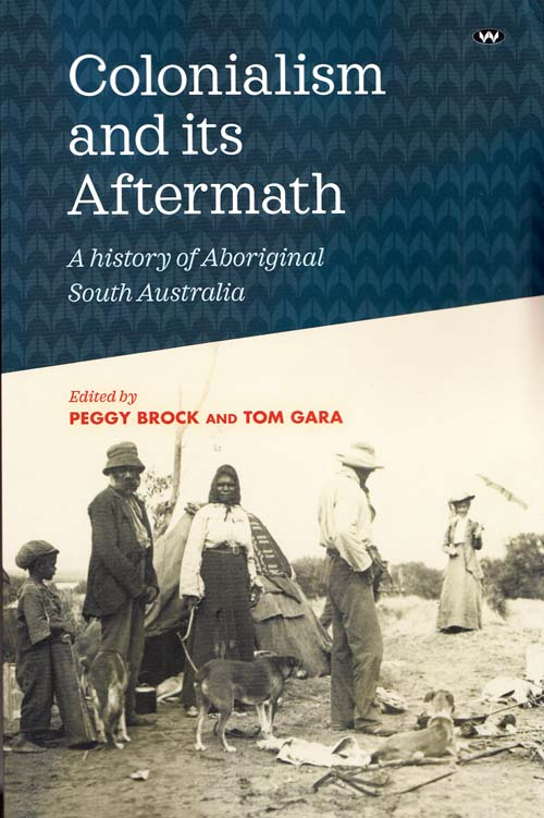 Image for Colonialism and its Aftermath A History of Aboriginal South Australia