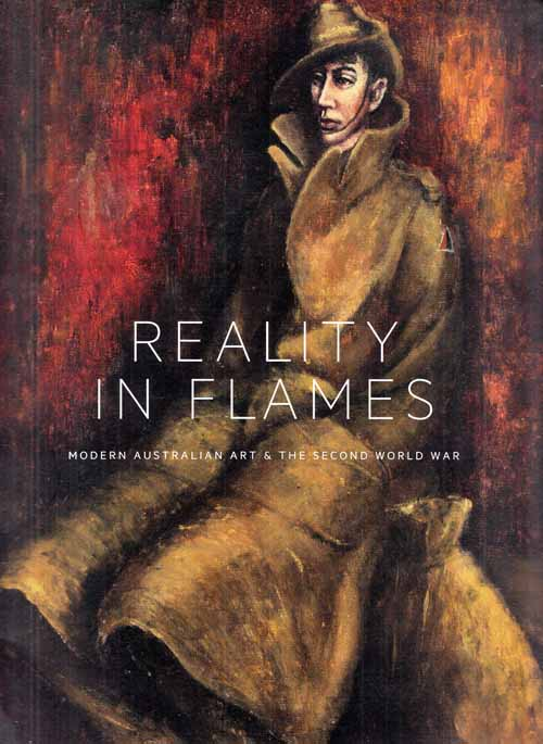 Image for Reality in Flames.  Modern Australian Art and The Second World War
