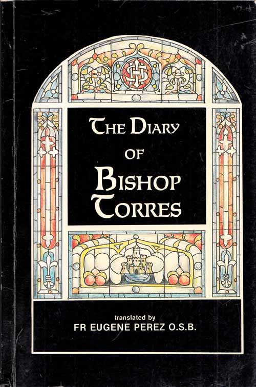 Image for The Torres Diaries 1901-1914.  Diaries of Dom Fulgentius [Anthony] Torres Y Mayans, O.S.B. Abbot Nullius of New Norcia Bishop Titular of Dorylaeum Administrator Apostolic of the Kimberley Vicariate in North Western Australia