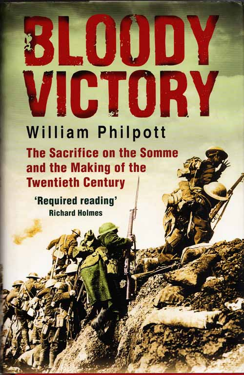 Bloody Victory.  The Sacrifice on the Somme and the Making of the Twentieth Century