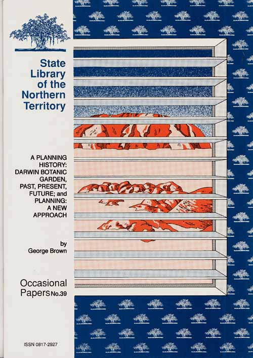 Image for A Planning History: Darwin Botanic Garden, Past, Present, Future; and Planning: A New Approach [State Library of the Northern Territory Occasional Papers No 39]