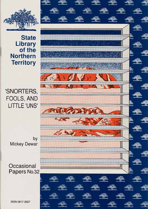 Image for 'Snorters, Fools, and Little'Uns': Sexual Politics and Territory Writing in the South Australian Period [State Library of the Northern Territory Occasional Papers No 32]